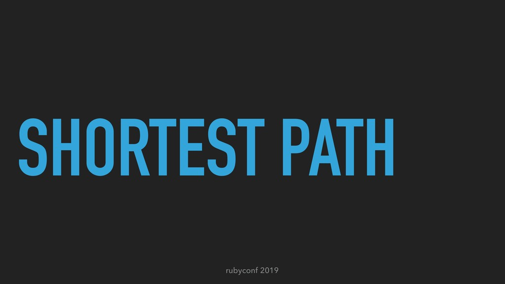 rubyconf 2019 SHORTEST PATH