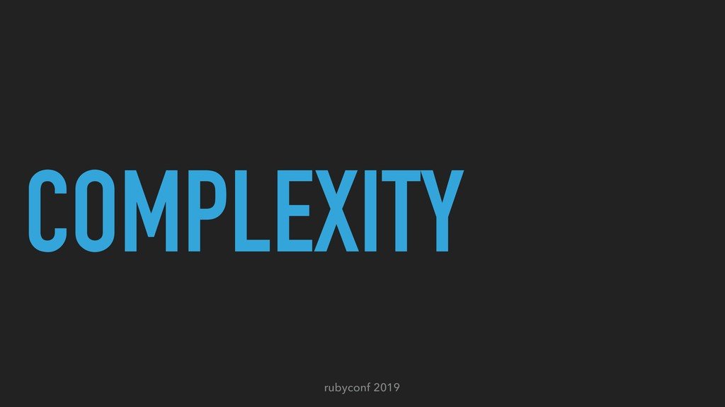 rubyconf 2019 COMPLEXITY