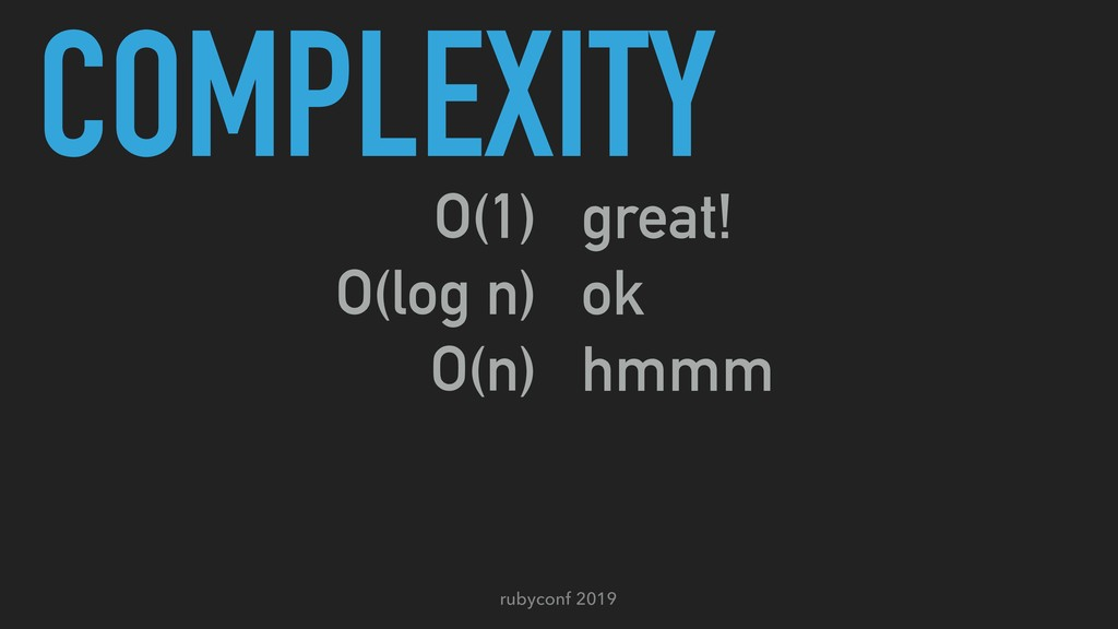 rubyconf 2019 COMPLEXITY O(1) O(log n) O(n) O(n...