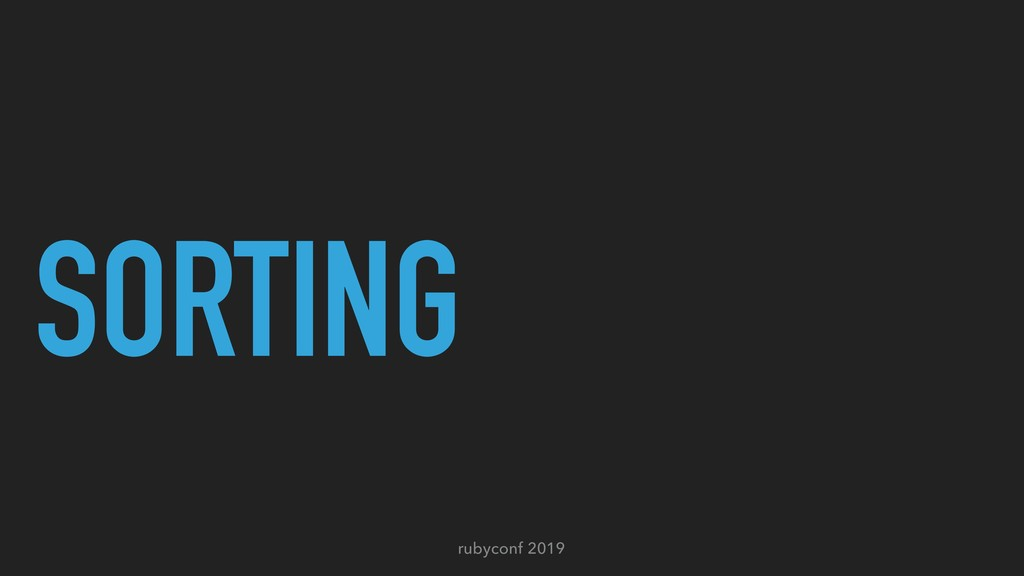 rubyconf 2019 SORTING