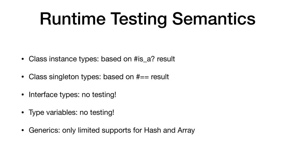 Runtime Testing Semantics • Class instance type...