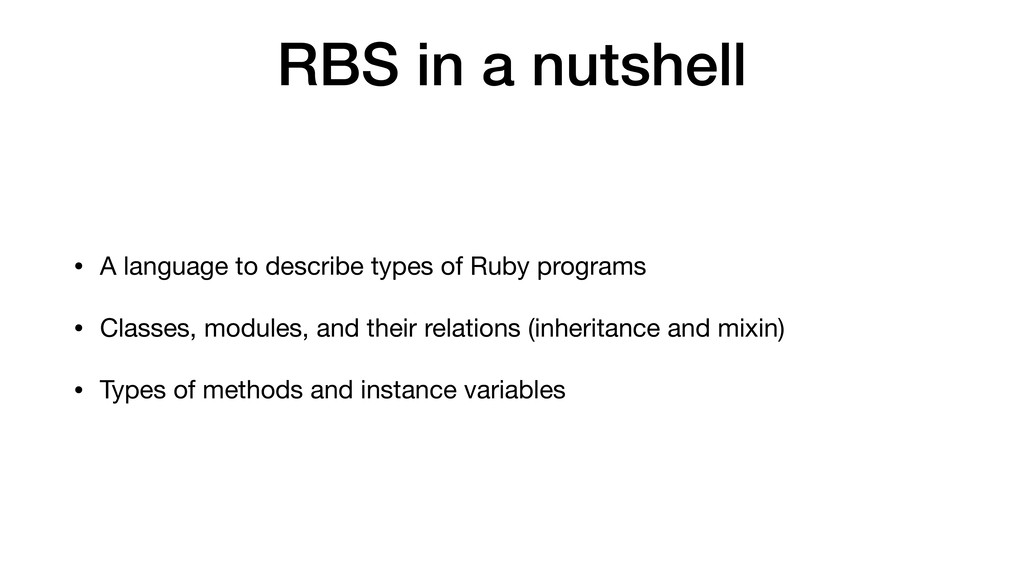 RBS in a nutshell • A language to describe type...