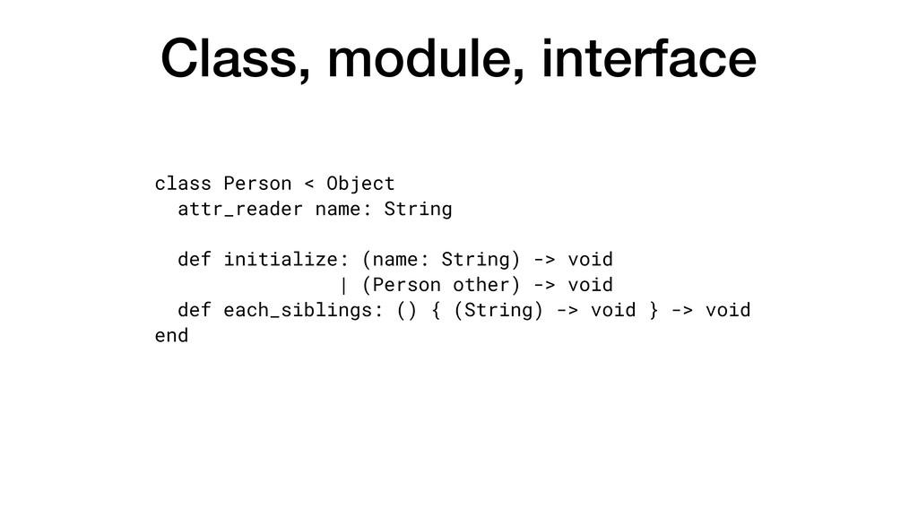 Class, module, interface class Person < Object ...