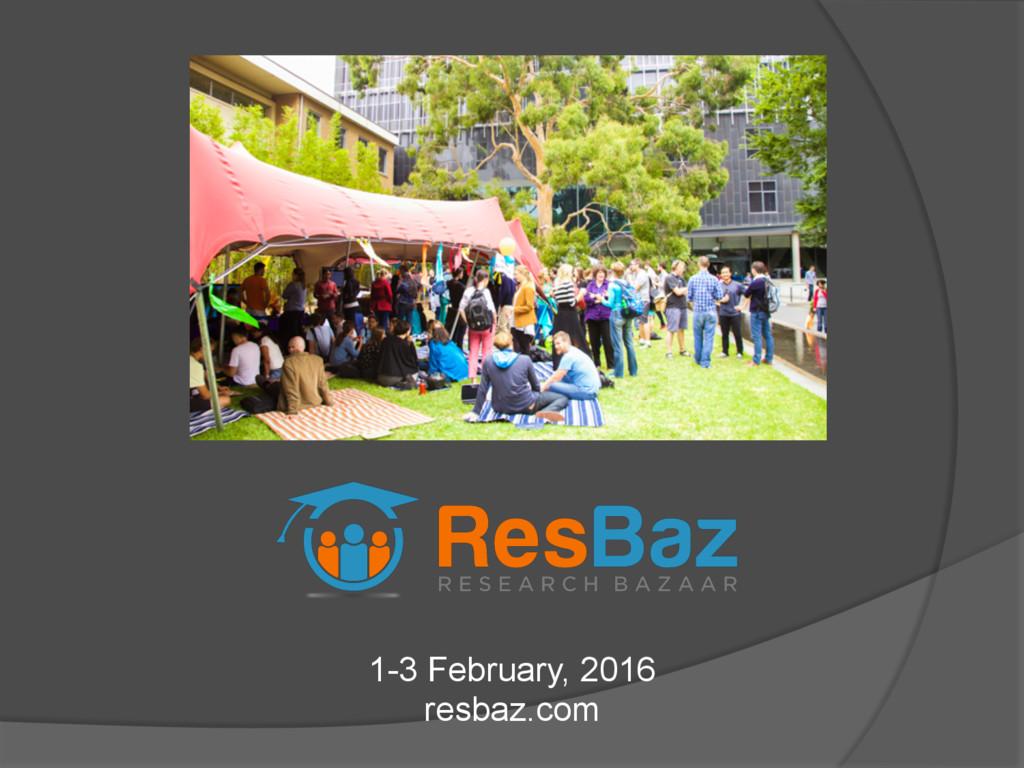1-3 February, 2016 resbaz.com