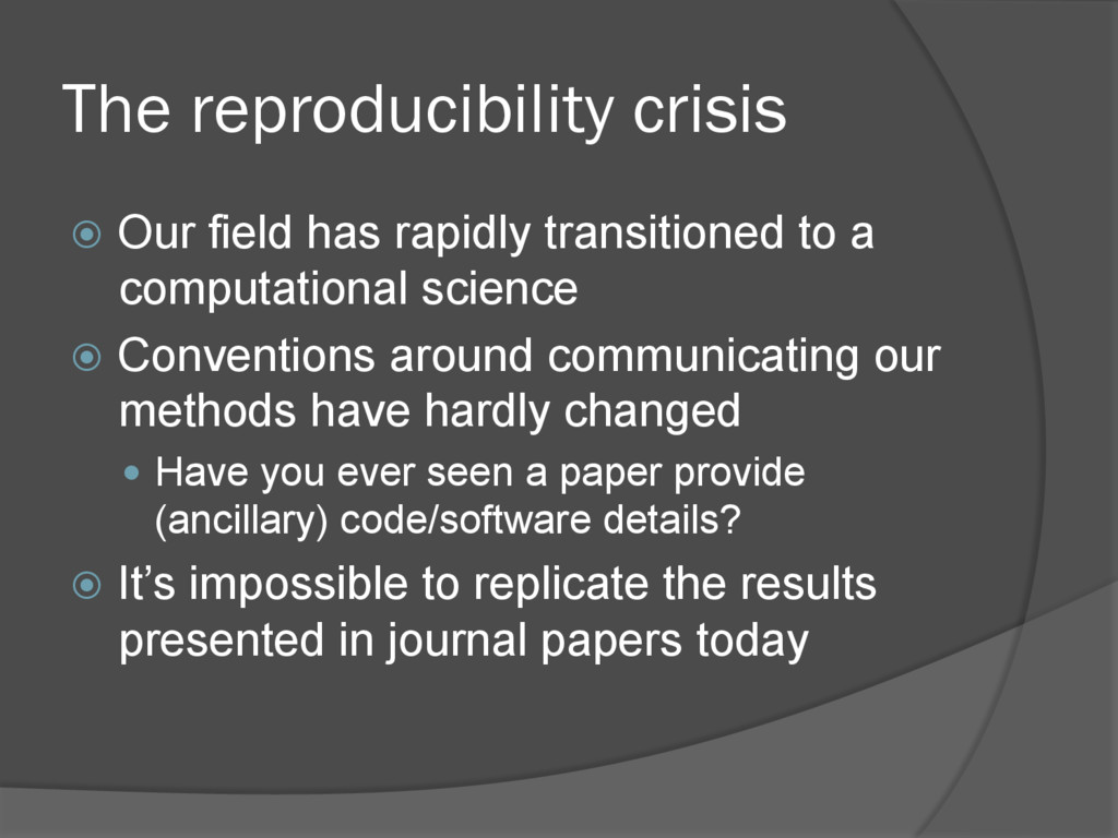 The reproducibility crisis ž  Our field has ra...