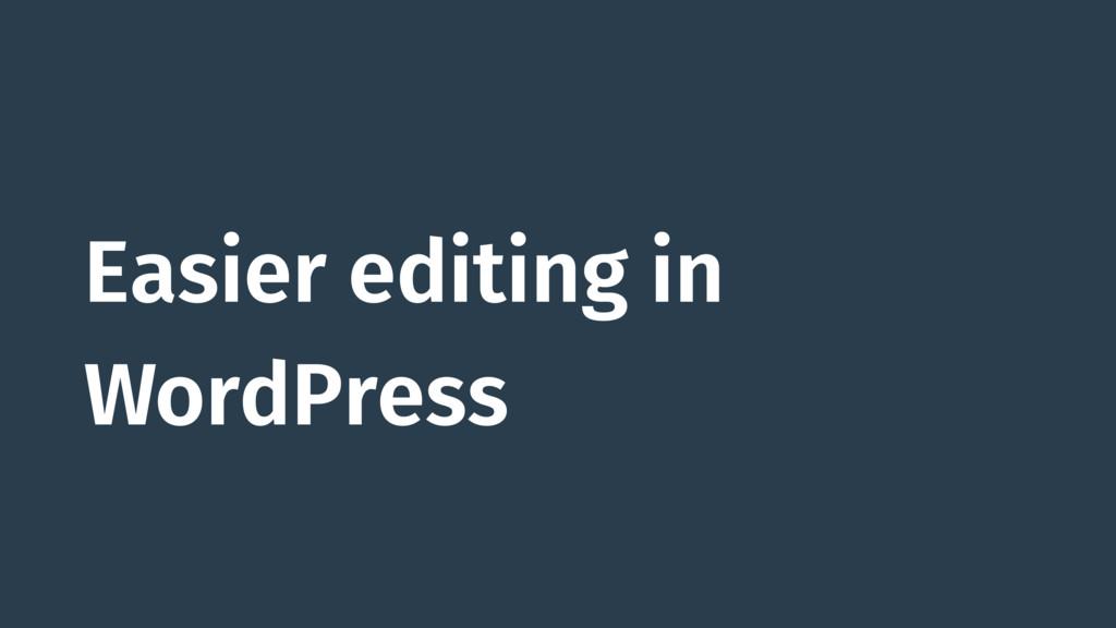 Easier editing in WordPress