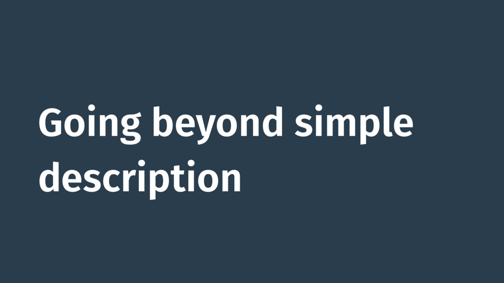 Going beyond simple description