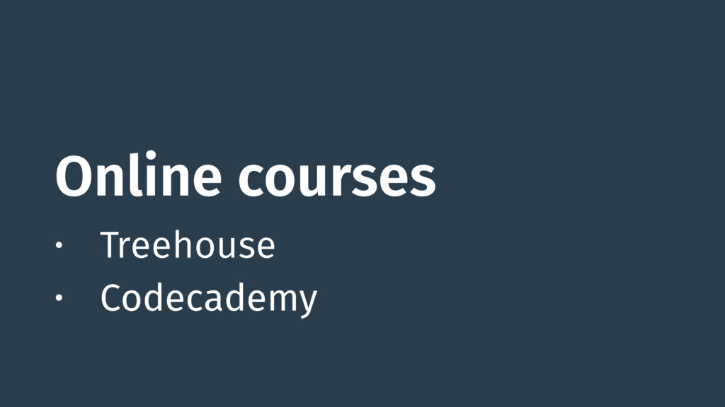Online courses • Treehouse • Codecademy