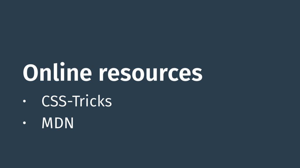 Online resources • CSS-Tricks • MDN