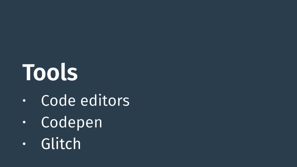 Tools • Code editors • Codepen • Glitch