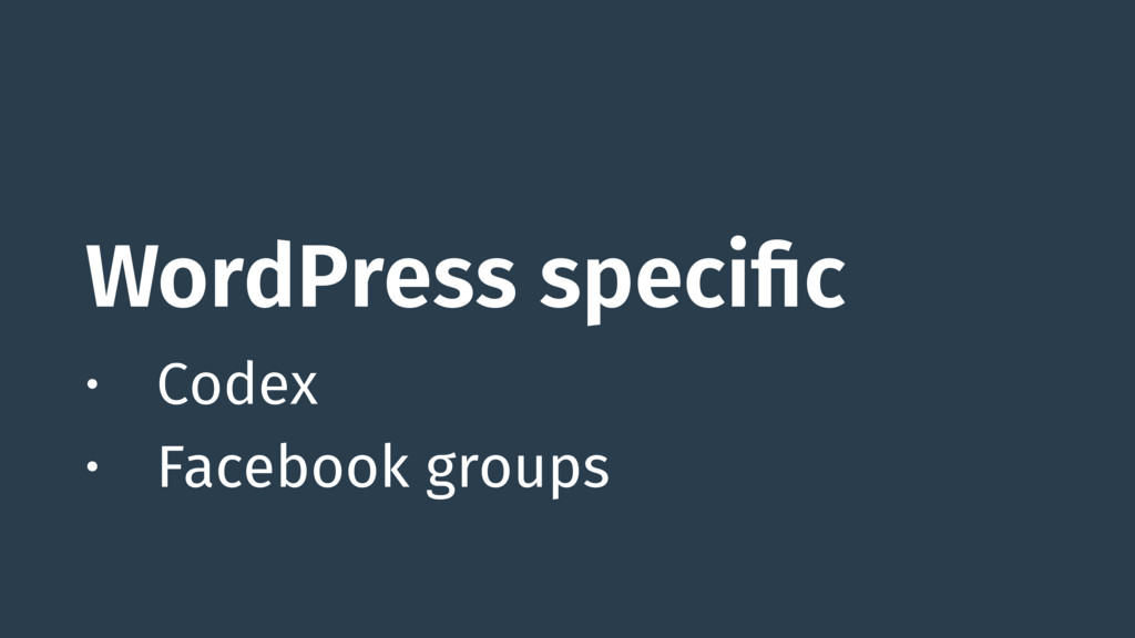 WordPress specific • Codex • Facebook groups