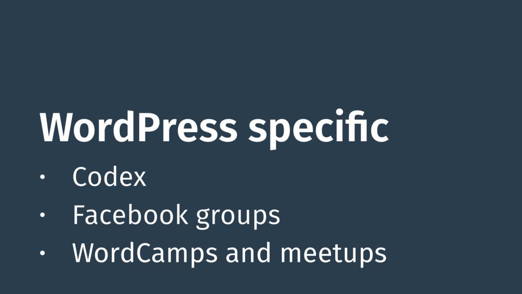 WordPress specific • Codex • Facebook groups • ...