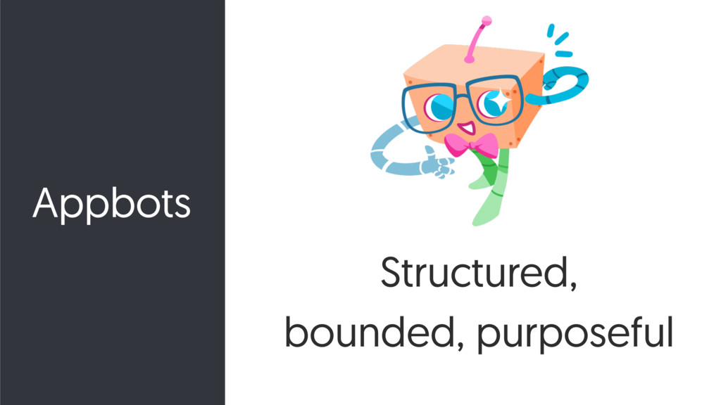 Structured, bounded, purposeful Appbots
