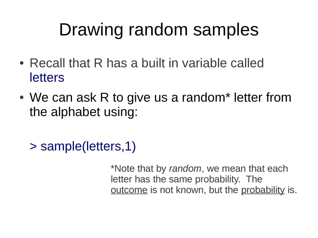 Drawing random samples ● Recall that R has a bu...