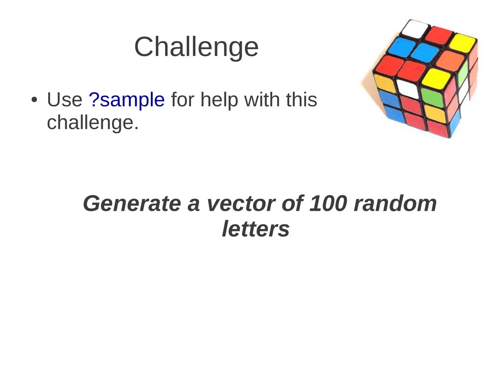 Challenge ● Use ?sample for help with this chal...