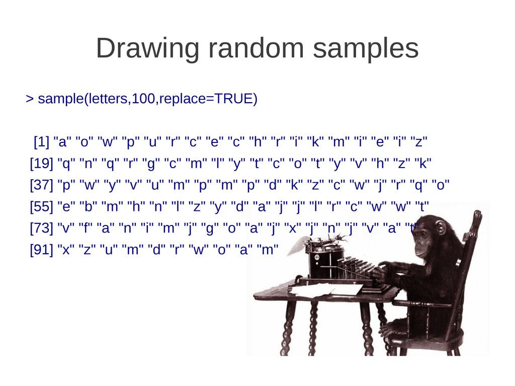 Drawing random samples > sample(letters,100,rep...