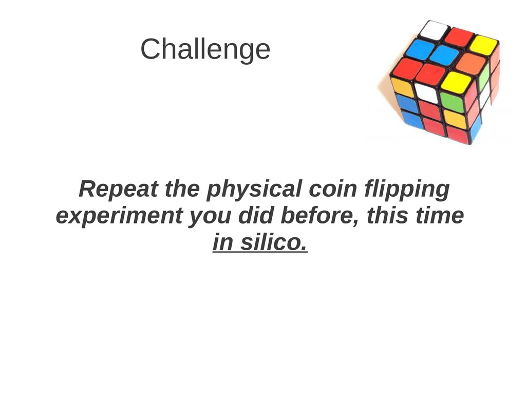 Challenge Repeat the physical coin flipping exp...