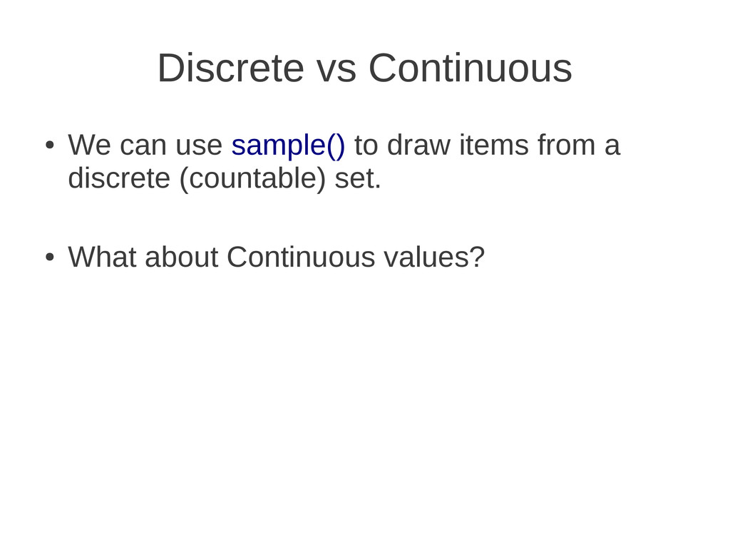 Discrete vs Continuous ● We can use sample() to...