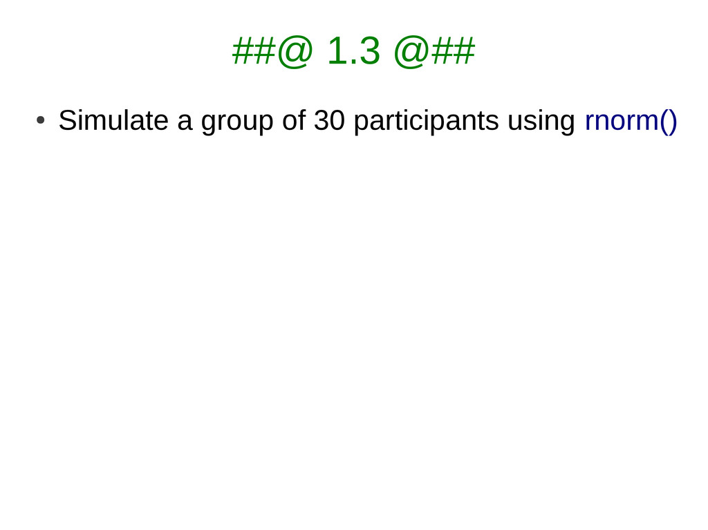 ##@ 1.3 @## ● Simulate a group of 30 participan...
