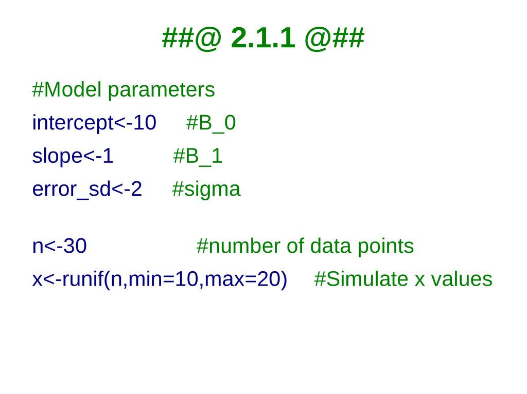 ##@ 2.1.1 @## #Model parameters intercept<-10 #...