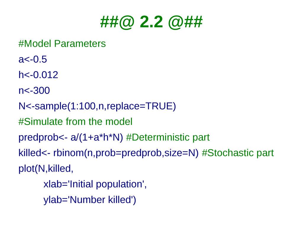 ##@ 2.2 @## #Model Parameters a<-0.5 h<-0.012 n...