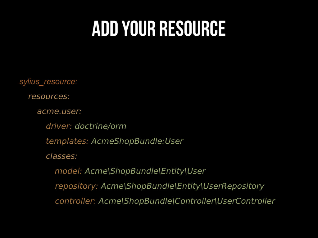 ADD YOUR RESOURCE sylius_resource: resources: a...