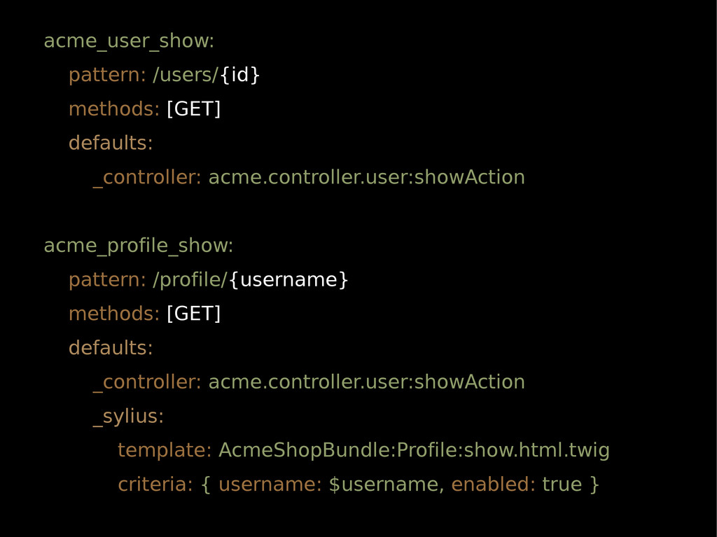 acme_user_show: pattern: /users/{id} methods: [...