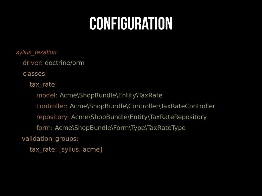 CONFIGURATION sylius_taxation: driver: doctrine...