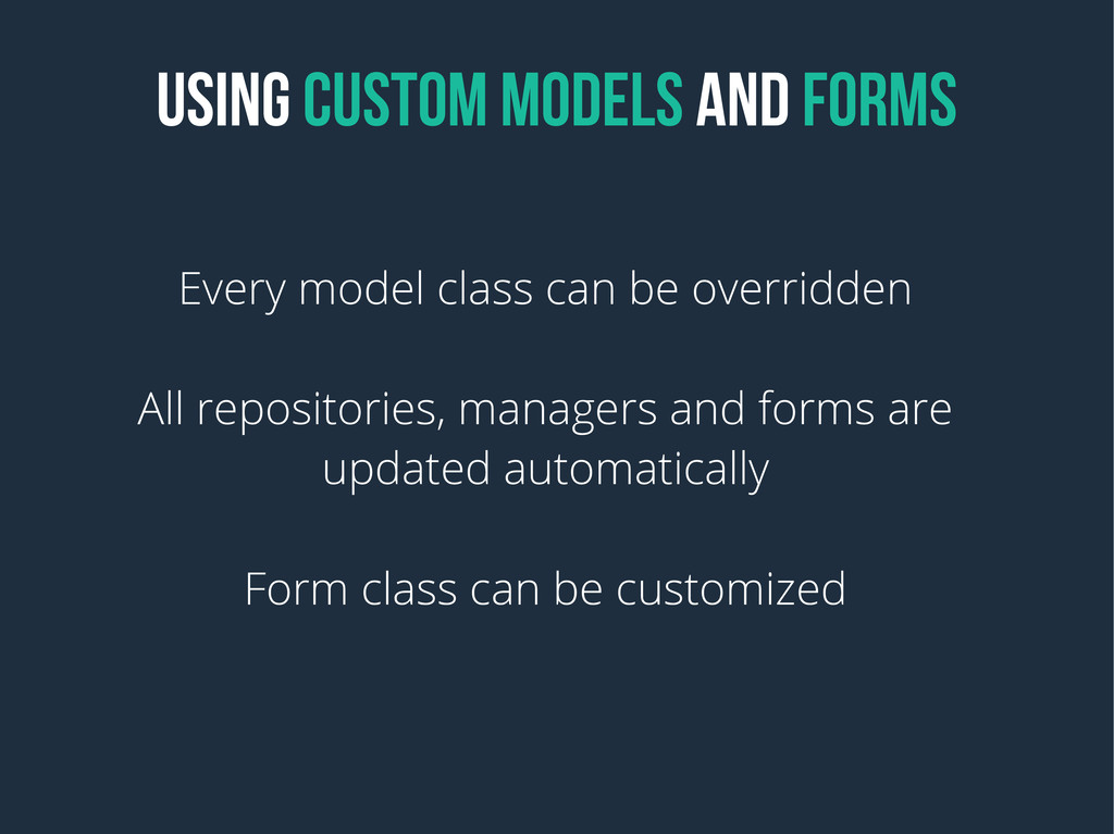 USING CUSTOM MODELS and FORMS Every model class...