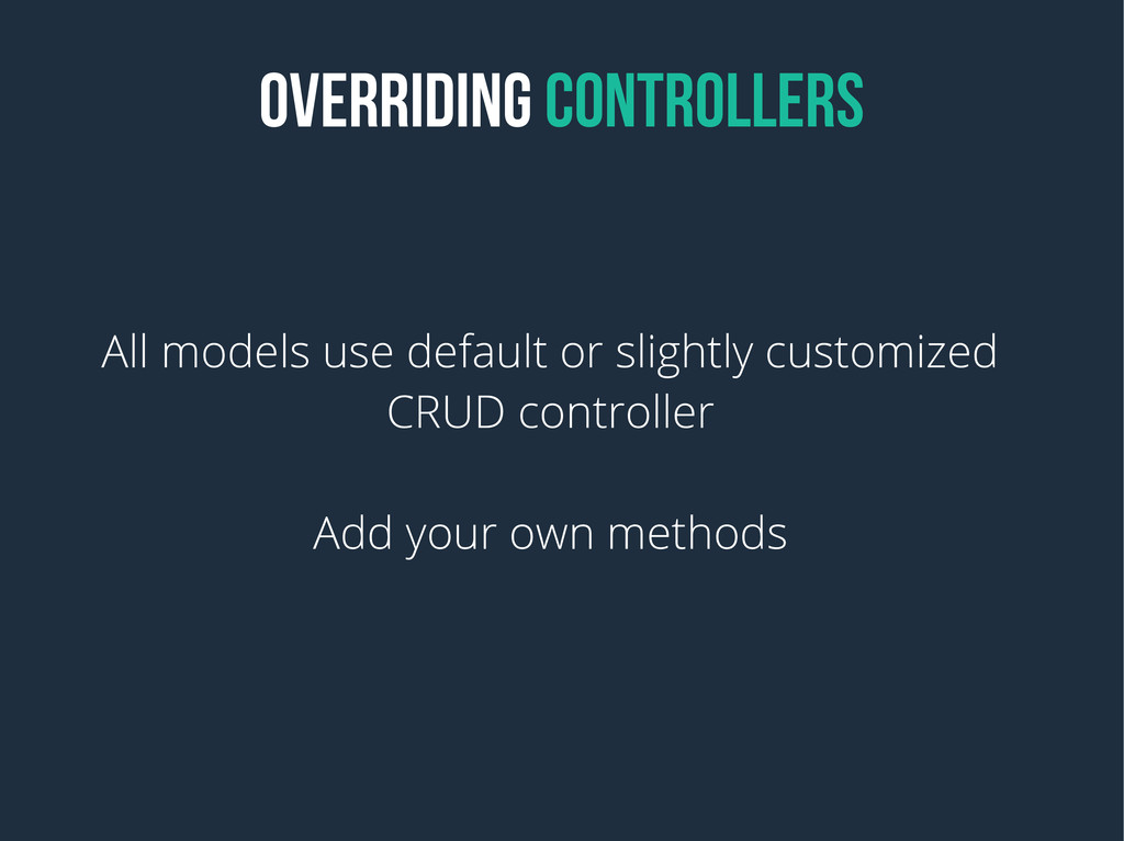OVERRIDING CONTROLLERS All models use default o...