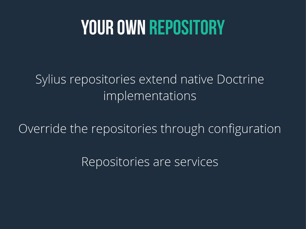 YOUR OWN REPOSITORY Sylius repositories extend ...