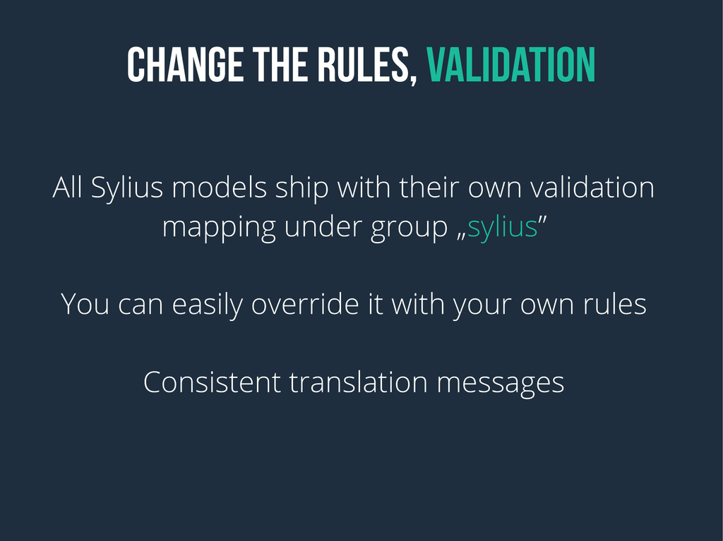 CHANGE THE RULES, VALIDATION All Sylius models ...