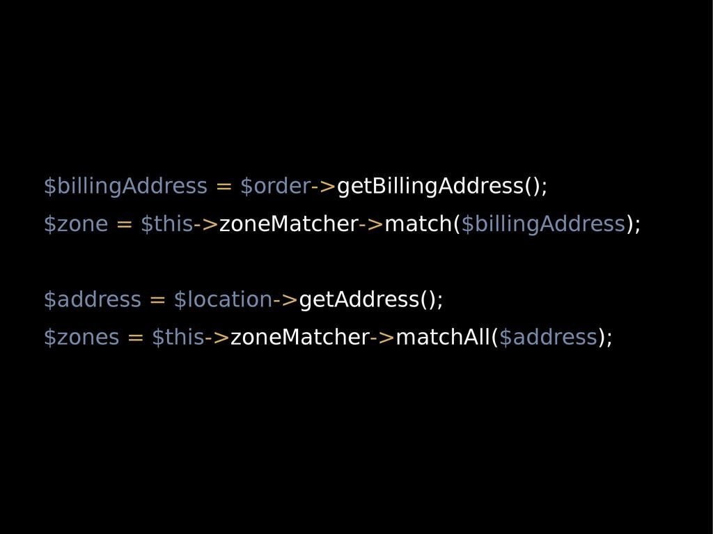 $billingAddress = $order->getBillingAddress(); ...
