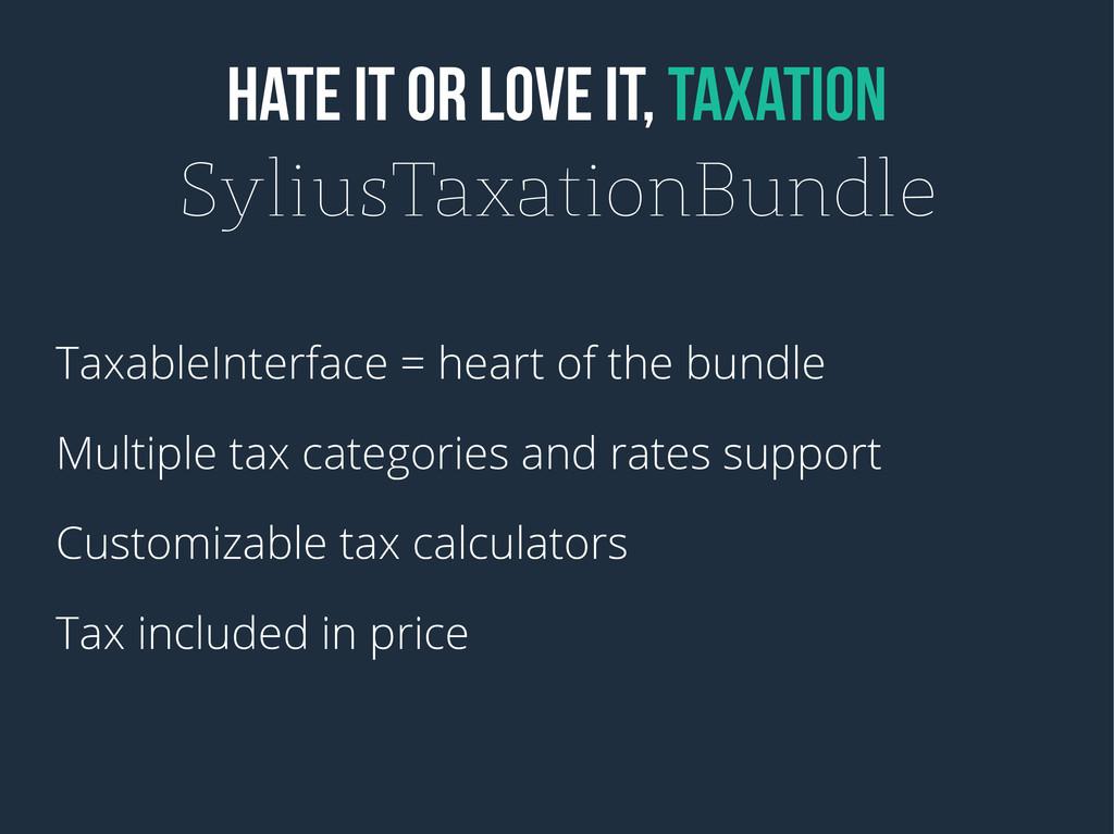 HATE IT OR LOVE IT, TAXATION SyliusTaxationBund...