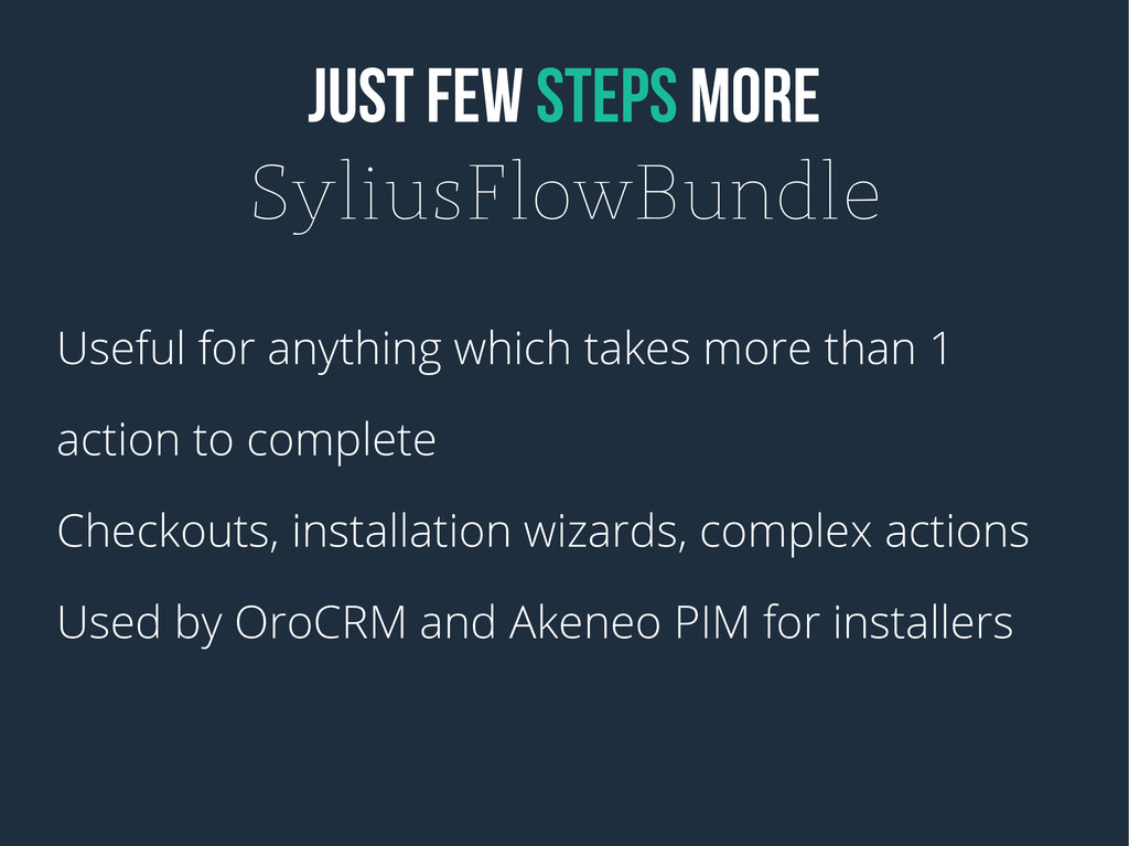 JUST FEW STEPS MORE SyliusFlowBundle Useful for...