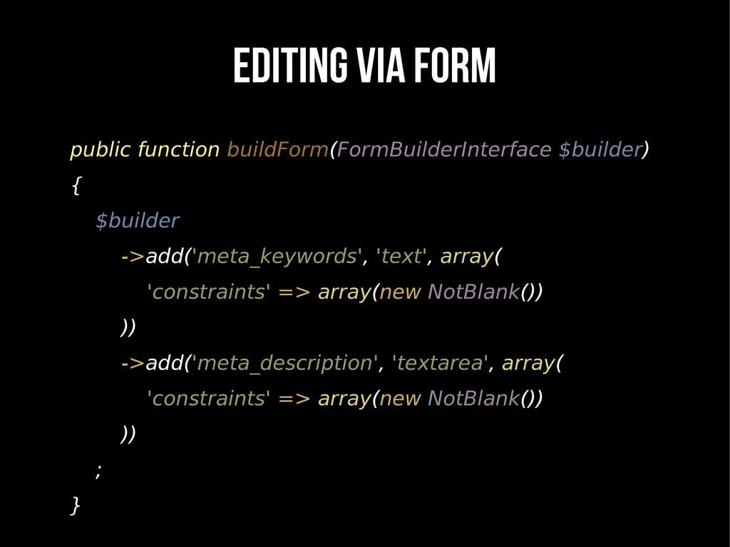 EDITING VIA FORM public function buildForm(Form...