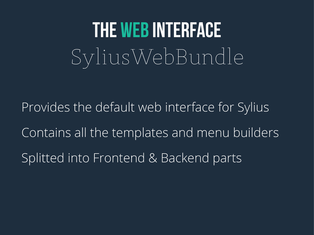 THE WEB INTERFACE SyliusWebBundle Provides the ...