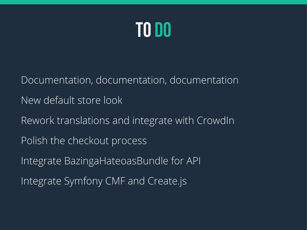 TO DO Documentation, documentation, documentati...