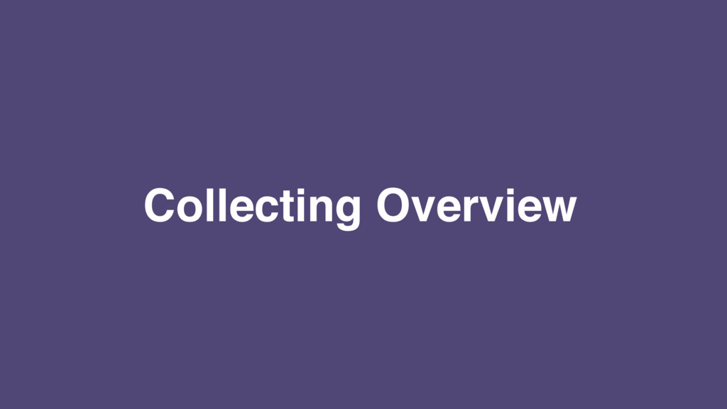 Collecting Overview
