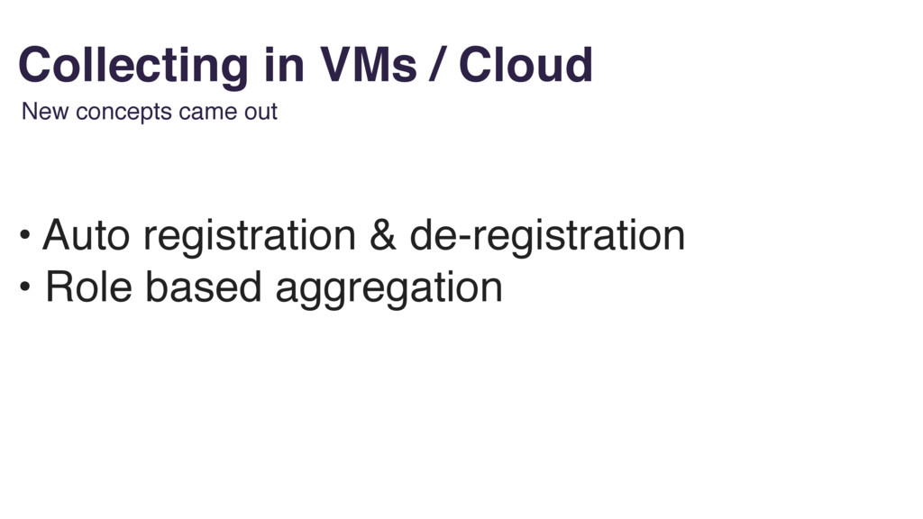 Collecting in VMs / Cloud • Auto registration &...