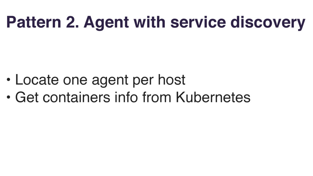 • Locate one agent per host • Get containers in...