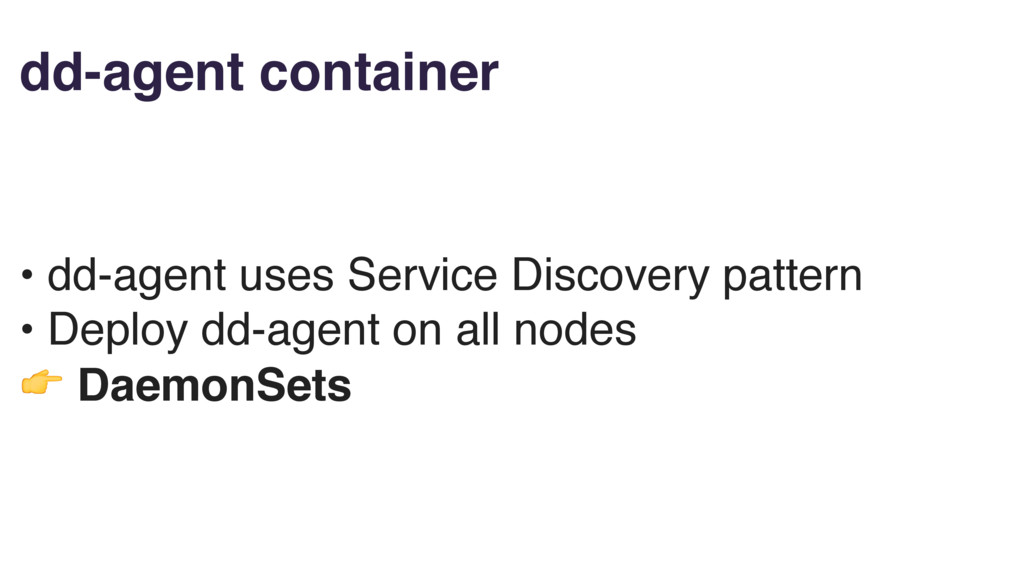 dd-agent container • dd-agent uses Service Disc...