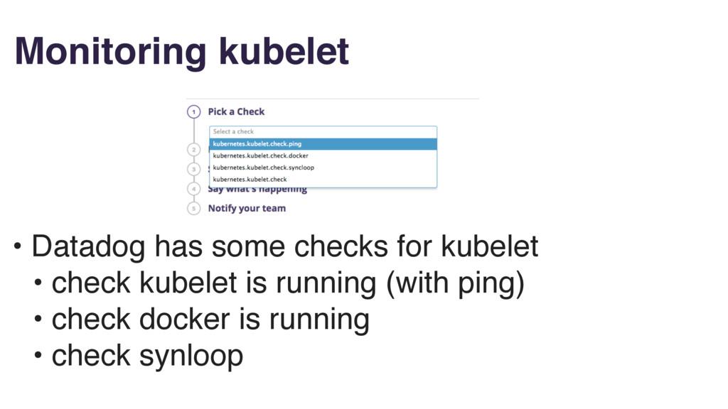 Monitoring kubelet • Datadog has some checks fo...