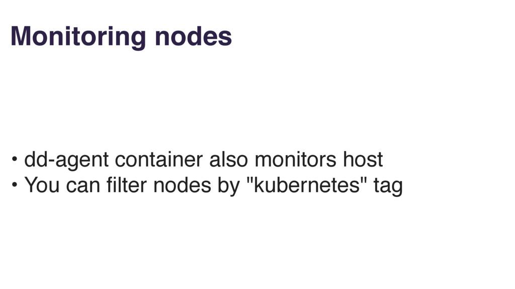 Monitoring nodes • dd-agent container also moni...