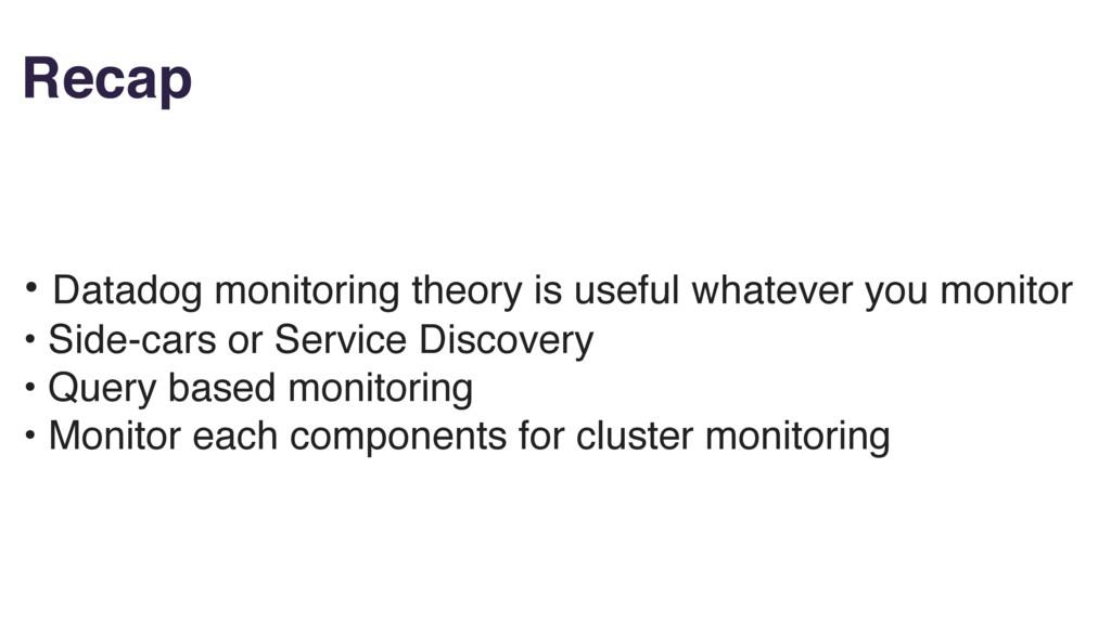 Recap • Datadog monitoring theory is useful wha...