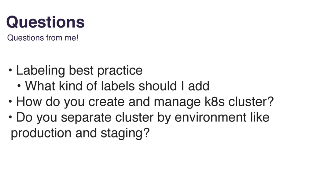 Questions Questions from me! • Labeling best pr...