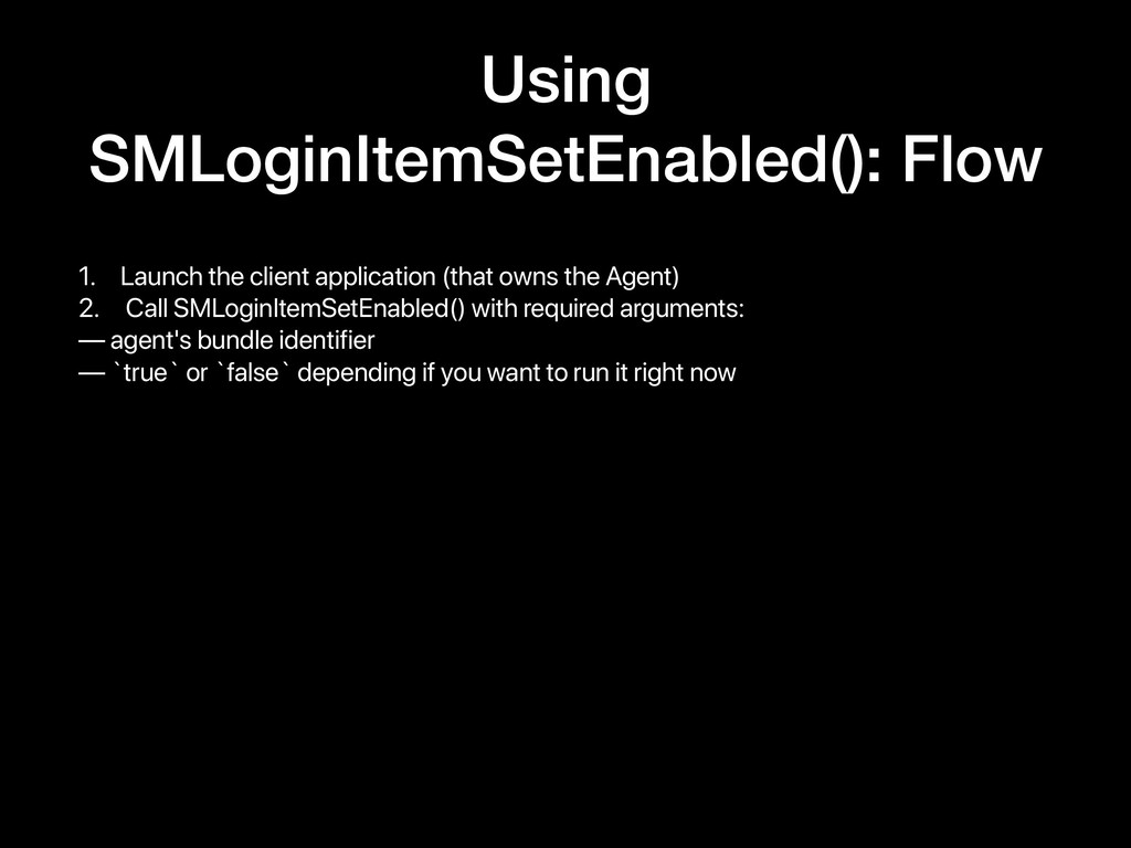 Using SMLoginItemSetEnabled(): Flow 1. Launch t...