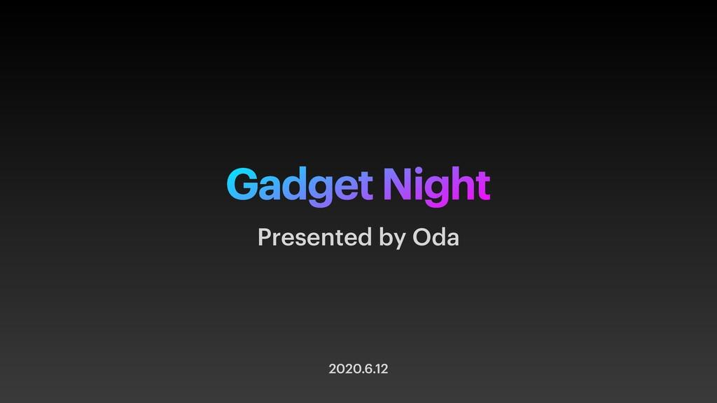 Gadget Night 2020.6.12 Presented by Oda