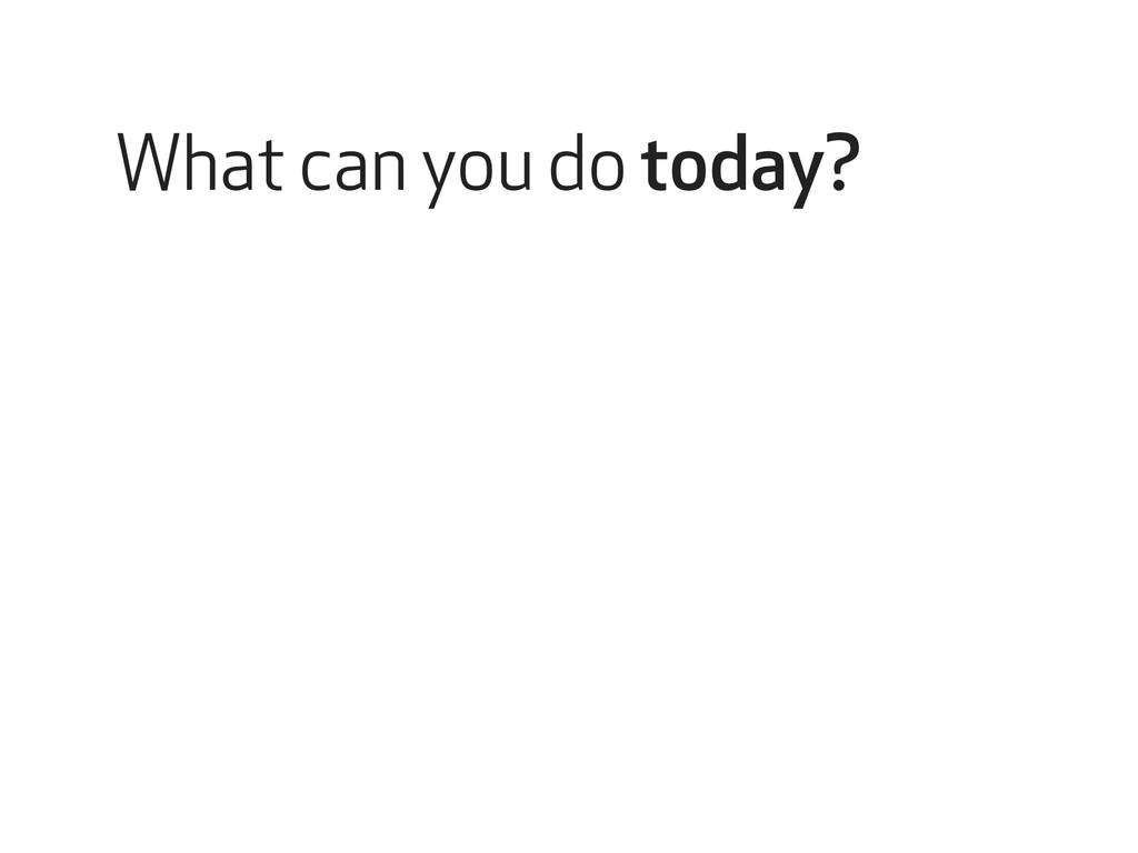 What can you do today?