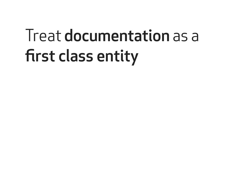 Treat documentation as a first class entity